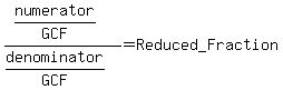 %28numerator%2FGCF%29%2F%28denominator%2FGCF%29=Reduced_Fraction